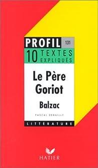 Profil - Balzac : Le Père Goriot - 10 textes expliqués par Pascal Debailly