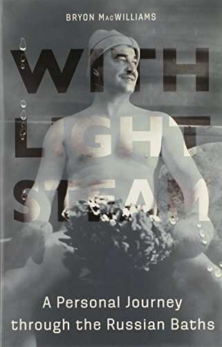 With Light Steam: A Personal Journey through the Russian Baths