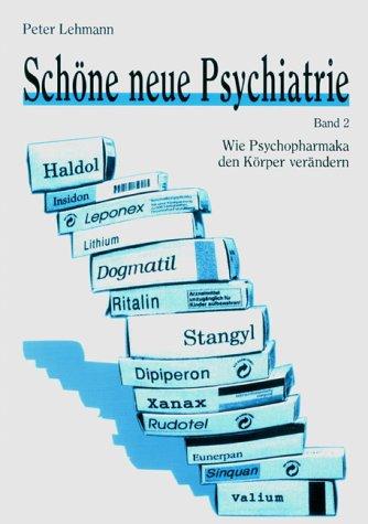 Schöne neue Psychiatrie Band 2: Wie Psychopharmaka den Körper verändern