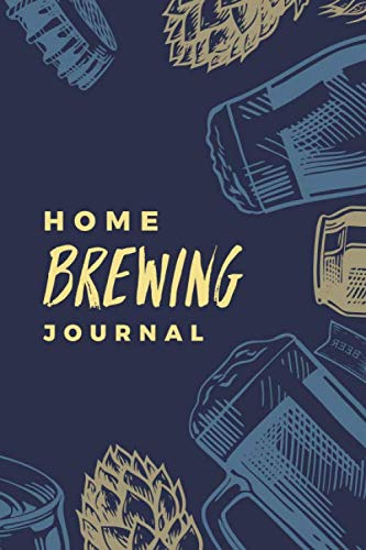 Home Brewing Journal: Essential Home Brewers Log Book For Recording Craft Beer Recipe ; Customized Blank Beer Crafting Journal Designed For Craft Beer ... Schedule, Tasting Notes & More) ; Blue Design