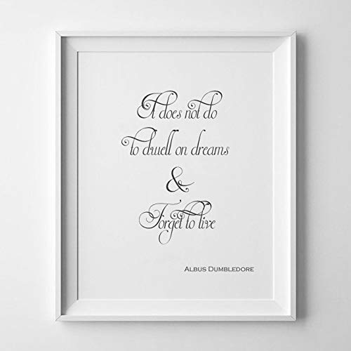 Harry Potter Wall Art/It Does Not Do to Dwell On Dreams and Forget to Live/Albus Dumbledore Print/and The Philosopher's Stone Poster Gift