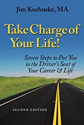 Take Charge Of Your Life: Seven Steps to Put You in the Drivera??s Seat of Your Career & Life by Jim Koehneke (2015-09-25)