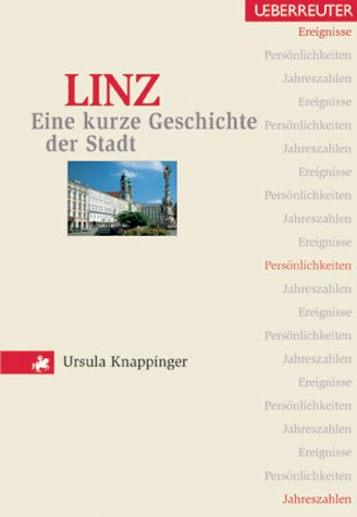 Linz. Eine kurze Geschichte der Stadt: Ereignisse, Persönlichkeiten, Jahreszahlen