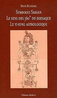 Symboles Sabian : Le sens des 360° du zodiaque, le Yi-King astrologique par Dane Rudhyar