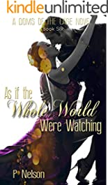 As If The Whole World Were Watching (The Dom's of The Cage Series Book 6)