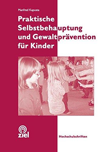 Praktische Selbstbehauptung und Gewaltprävention für Kinder (Hochschulschriften)