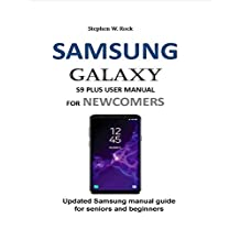 SAMSUNG  GALAXY S9 PLUS USER MANUAL FOR NEWCOMERS: Updated Samsung manual guide for seniors and beginners