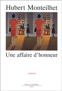 Une affaire d'honneur : [roman], Monteilhet, Hubert