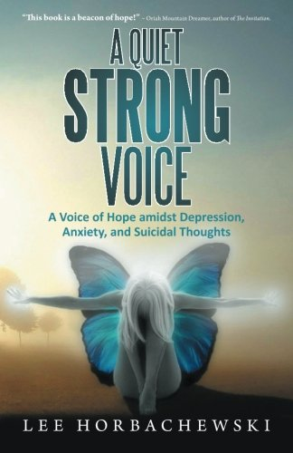 Read Online A Quiet Strong Voice: A Voice of Hope amidst Depression,  Anxiety, and Suicidal Thoughts pdf