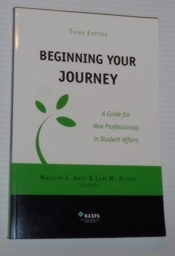 Beginning Your Journey A Guide for New Professionals in Student Affairs