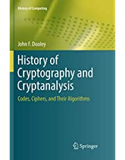History of Cryptography and Cryptanalysis: Codes, Ciphers, and Their Algorithms