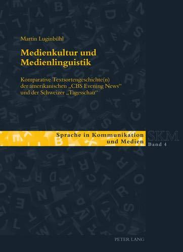 Medienkultur und Medienlinguistik: Komparative Textsortengeschichte(n) der amerikanischen «CBS...