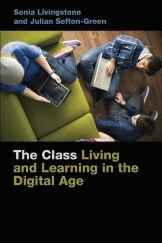The Class: Living and Learning in the Digital Age (Connected Youth and Digital Futures)