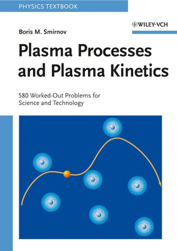 Plasma Processes and Plasma Kinetics: 580 Worked Out Problems for Science and Technology (Physics Textbook)