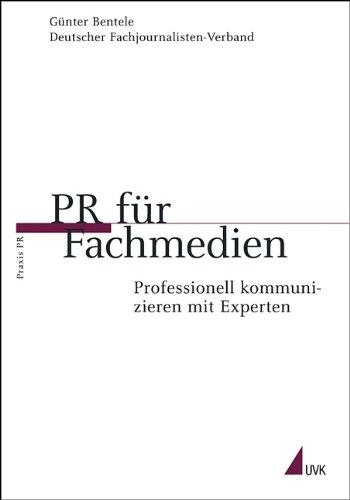 PR für Fachmedien: Professionell kommunizieren mit Experten (Praxis PR)