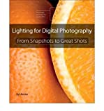 By Syl Arena Lighting for Digital Photography: From Snapshots to Great Shots (Using Flash and Natural Light for P (1st)