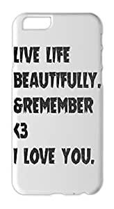 live life beautifully. &remember <3 i love you. Iphone 6 plastic case
