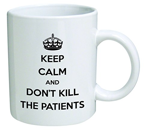 Funny Mug - Keep calm and don't kill patients, doctor, medicine - 11 OZ Coffee Mugs - Inspirational gifts and sarcasm - By A Mug To Keep TM