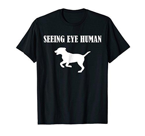 - Seeing Eye Human Shirt - Funny Dog Walking Blind T-Shirt