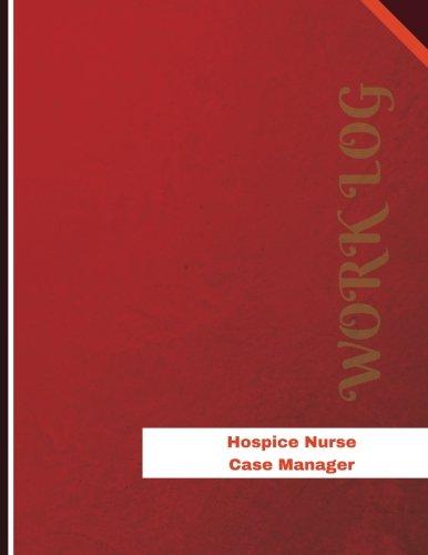 Read Online Hospice Nurse Case Manager Work Log: Work Journal, Work Diary, Log - 136 pages, 8.5 x 11 inches (Orange Logs/Work Log) pdf