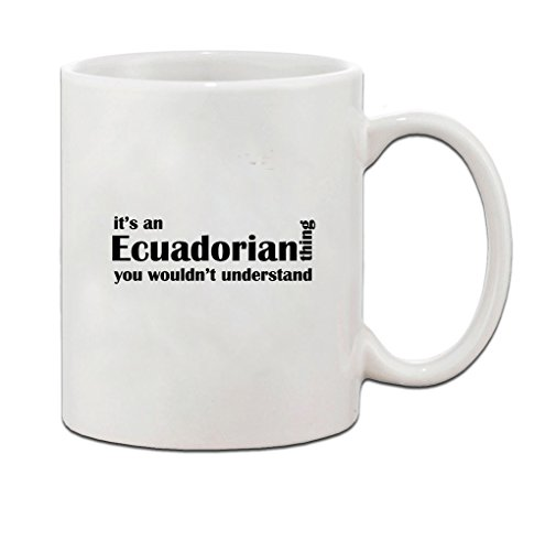Ecuadorian Thing Wouldn't Understand Ecuador Ceramic Coffee Tea Mug Cup - Holiday Christmas Hanukkah Gift for Men & Women