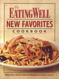 The Eating Well New Favorites Cookbook: More Great Recipes from the Magazine of Food & Health