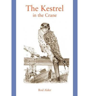 [(The Kestrel in the Crane)] [ By (author) Rod Alder ] [September, 2014]