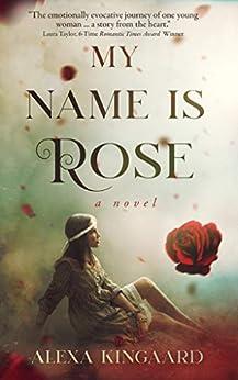 My Name is Rose by [Kingaard, Alexa]