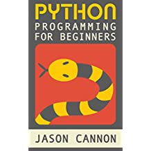 Python Programming for Beginners: An Introduction to the Python Computer Language and Computer Programming (Python, Python 3, Python Tutorial)