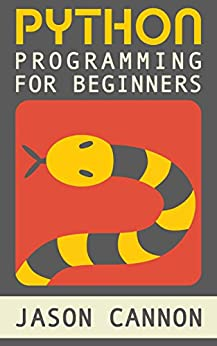 Python Programming for Beginners: An Introduction to the Python Computer Language and Computer Programming (Python, Python 3, Python Tutorial) by [Cannon, Jason]