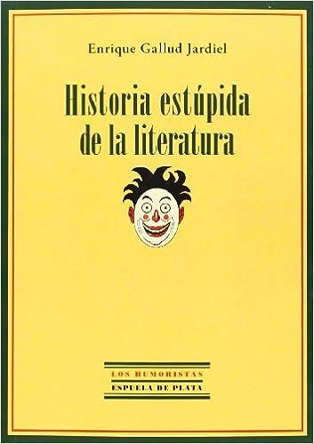 Descarga de libros de google pdf Historia Estúpida De La Literatura (Los Humoristas) in Spanish DJVU 8415177992