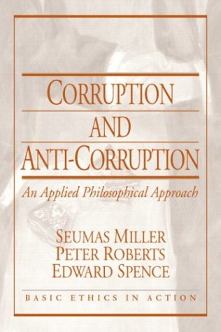 Corruption and Anti-Corruption: An Applied Philosophical Approach (Basic Ethics in Action)