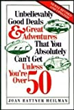 Unbelievably Good Deals and Great Adventures That You Absolutely Can't Get Unless You're Over 50, Joan R. Heilman, 0809243202