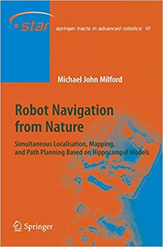 Robot Navigation from Nature: Simultaneous Localisation, Mapping, and Path Planning Based on Hippocampal Models (Springer Tracts in Advanced Robotics)