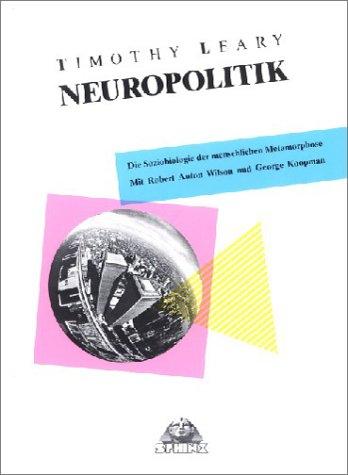 Neuropolitik: Die Soziobiologie der menschlichen Metamorphose. Mit Robert Anton Wilson und George Koopman