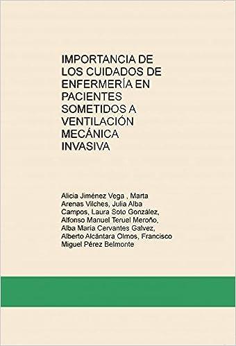 Importancia de los cuidados de enfermería en pacientes sometidos a ventilación mecánica invasiva.: Amazon.es: Alicia Vega Jiménez, Marta Vilches Arenas, ...
