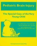 Pediatric Brain Injury : The Special Case of the Very Young Child, Sellars, Carole W. and Vegter, Candace H., 1882855558