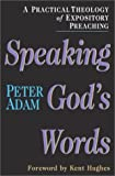 Speaking God's Words: A Practical Theology of Expository Preaching