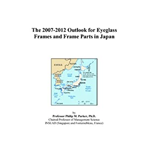 The 2007-2012 Outlook for Eyeglass Frames and Frame Parts in Japan