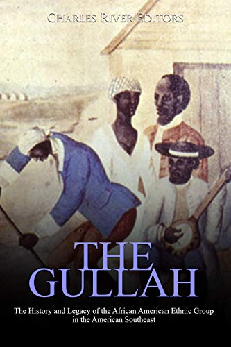 The Gullah: The History and Legacy of the African American Ethnic Group in the American Southeast