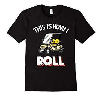 This Is How I Roll Funny Golf Cart Funny Golfer T Shirt