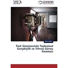 Türk Sinemasında Toplumsal Gerçekçilik ve Yılmaz Güney Sineması (Turkish Edition)