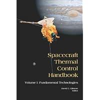 Spacecraft Thermal Control Handbook, Volume I: Fundamental Technologies: 1