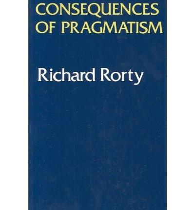 Consequences of Pragmatism: Essays, 1972-1980.