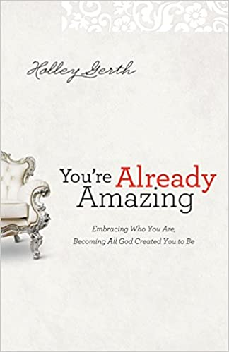 You're Already Amazing by Holley Gerth