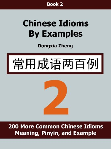 Chinese Idioms By Examples Book 2 200 More Common Chinese Idioms