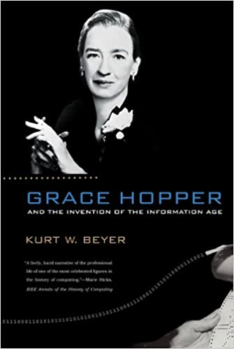 Book Grace Hopper and the Invention of the Information Age (Lemelson Center Studies in Invention & Innovation Series) (Lemelson Center Studies in Invention and Innovation series)