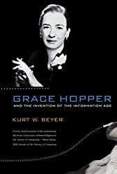 Grace Hopper and the Invention of the Information Age (Lemelson Center Studies in Invention and Innovation series)