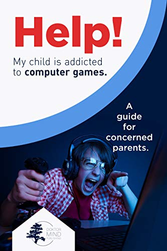 HELP! MY CHILD IS ADDICTED TO VIDEO GAMES :  A GUIDE FOR CONCERNED PARENTS by [MIND, DOKTOR]