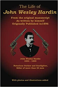 Book The Life of John Wesley Hardin: From the Original Manuscript as Written by Himself